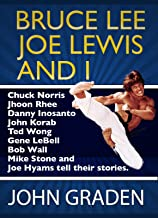 Bruce Lee, Joe Lewis and I: 10 Martial Arts Legends Share Their Favorite Bruce Lee and Joe Lewis Stories