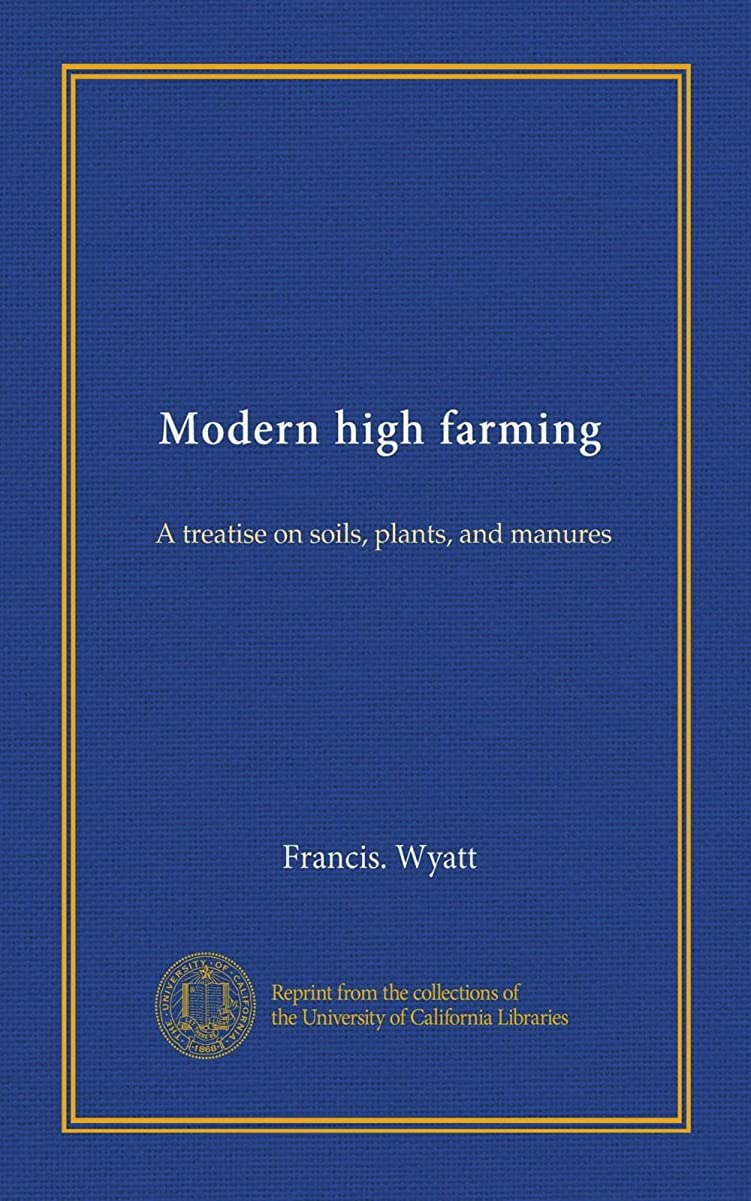 高揚したパーティーに賛成Modern high farming: A treatise on soils, plants, and manures