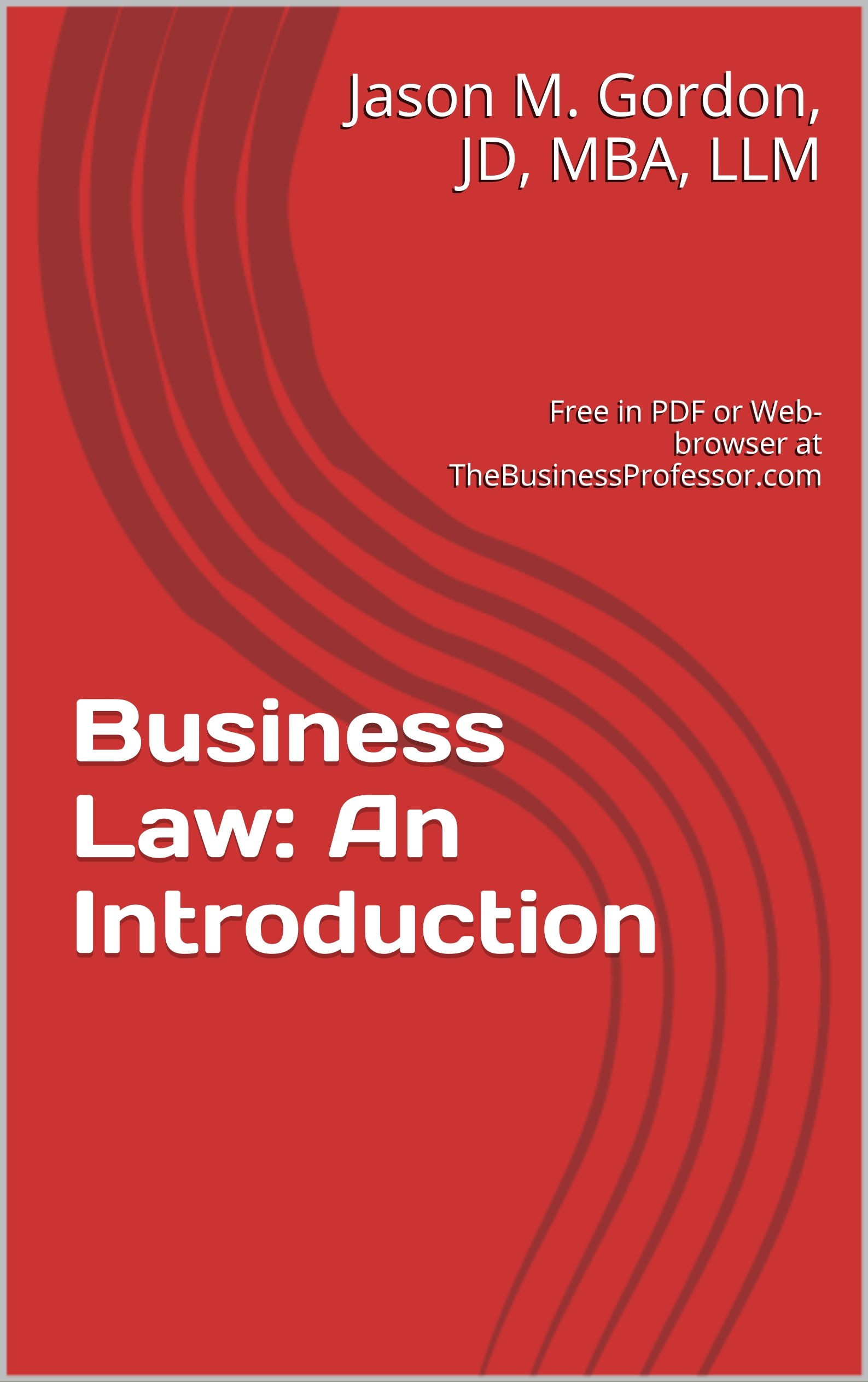Business Law: An Introduction: Free in PDF or Web-browser at TheBusinessProfessor.com