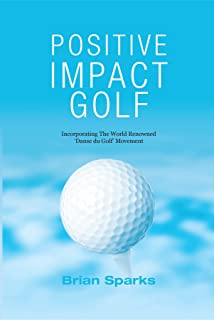 Positive Impact Golf: Helping Golfers to Liberate Their Potential (English Edition)