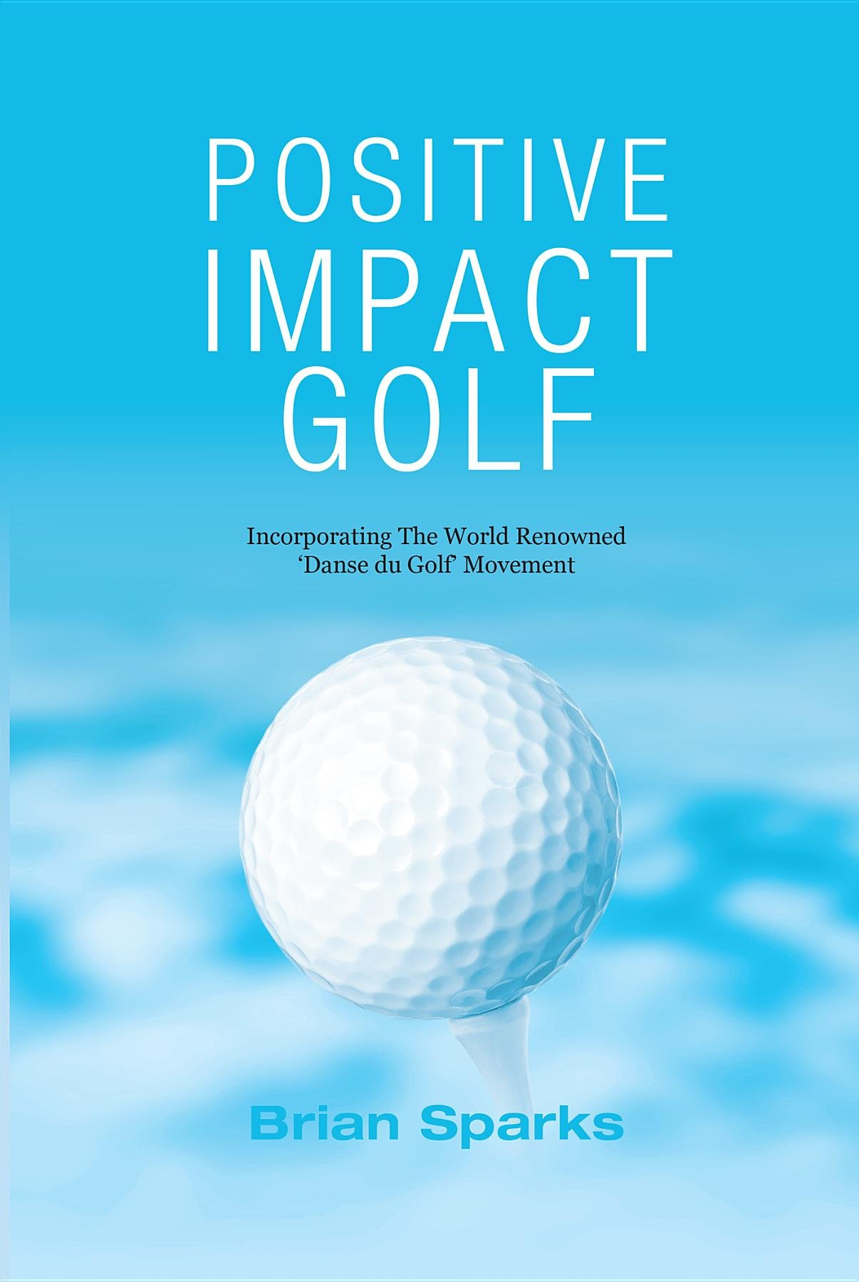 Image OfPositive Impact Golf: Helping Golfers To Liberate Their Potential (English Edition)