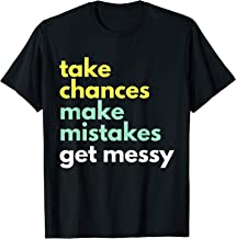 Take Chances Make Mistakes Get Messy  - STEM STEAM T-Shirt