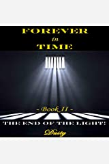 Forever in Time Book II: The End of the Light! Kindle Edition