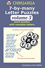 Chihuahua 7-by-many Letter Puzzles Volume 3: Word puzzles with reusable letters Paperback
