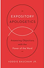 Expository Apologetics: Answering Objections with the Power of the Word Kindle Edition