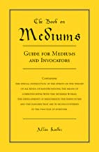 The Book on Mediums: Guide for Mediums and Invocators
