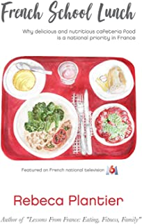 French School Lunch: Why delicious and nutritious cafeteria food is a national priority in France