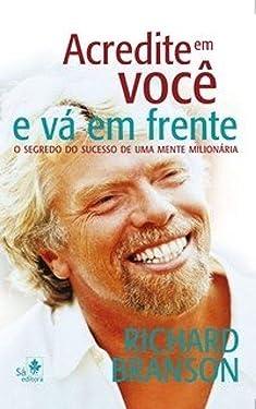 Acredite em você e vá em frente: O segredo do sucesso de uma mente milionária (Portuguese Edition)