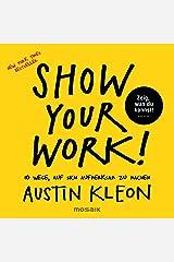 Show Your Work!: 10 Wege, auf sich aufmerksam zu machen - Zeig, was du kannst! - New York Times Bestseller (German Edition) Kindle Edition
