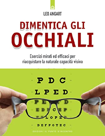 Dimentica gli occhiali: Esercizi mirati ed efficaci per riacquistare la naturale capacità visiva