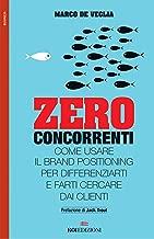 Zero concorrenti: Come usare il brand positioning per differenziarti e farti cercare dai clienti (Italian Edition)