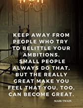 Keep away from people who try to belittle your ambitions. Small people always do that, but the really great make you feel that you, too, can become ... with Quote by Mark Twain (Motivate Yourself)