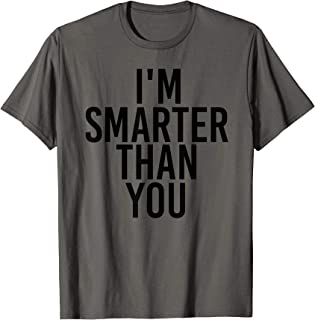 I'M SMARTER THAN YOU Shirt Funny Graduation School Gift Idea