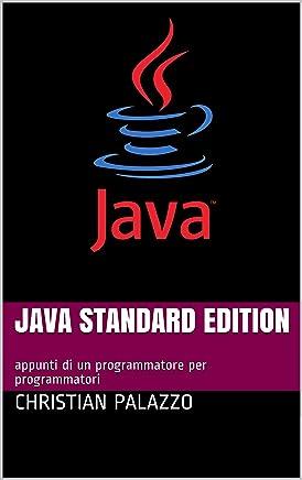 Java Standard Edition: appunti di un programmatore per programmatori (Programmazione Vol. 11)