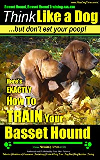Basset Hound, Basset Hound Training AAA AKC | Think Like a Dog - But Don't Eat Your Poop!  | Basset Hound Breed Expert Training |: Here's EXACTLY How To Train Your Basset Hound