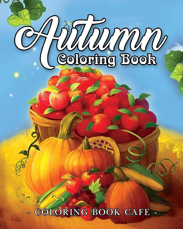 ロースト崇拝する津波Autumn Coloring Book: A Coloring Book for Adults Featuring Relaxing Autumn Scenes and Beautiful Fall Inspired Landscapes