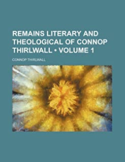 Remains Literary and Theological of Connop Thirlwall (Volume 1 )