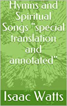 """Hymns and Spiritual Songs """"special translation and annotated"""""""