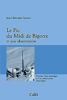 Le Pic du Midi de Bigorre et son observatoire: Histoire d'une montagne et d'un observatoire scientifique (French Edition)