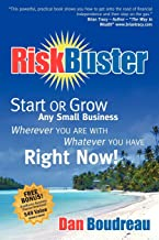 RiskBuster: Start or Grow Any Small Business Wherever You Are With Whatever You Have Right Now
