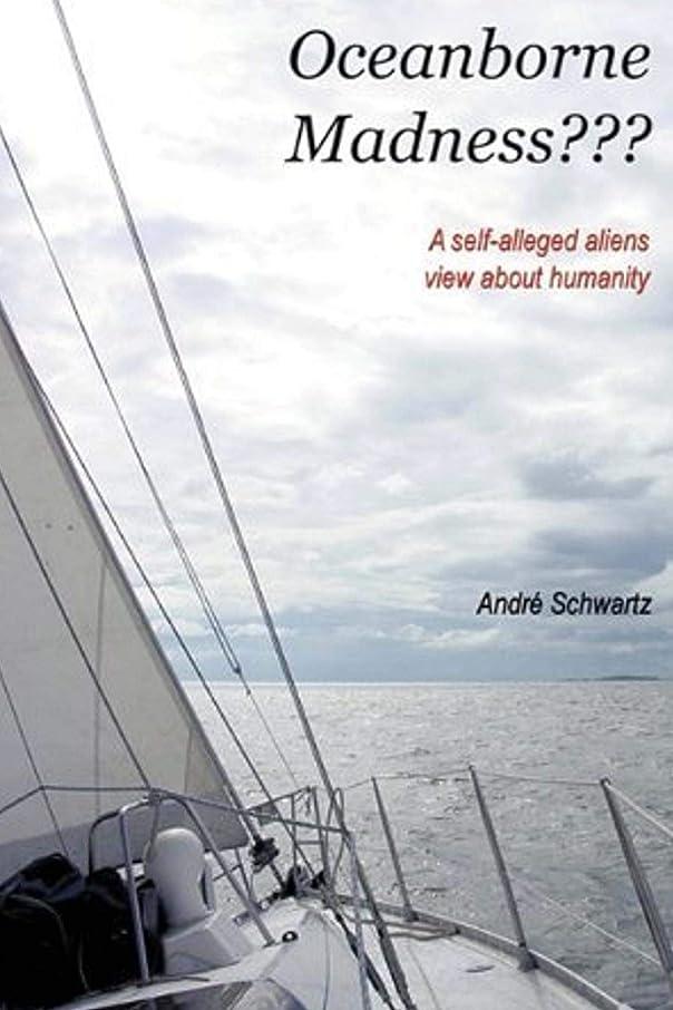 寄付するうなずく政治家Oceanborne Madness???: A self-alleged aliens view about humanity (English Edition)