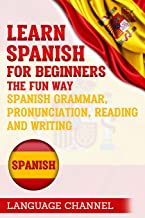 Spanish: Learn Spanish For Beginners The Fun Way: Spanish Grammar, Pronunciation, Reading And Writing. (+ Short Stories)