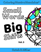 Coloring Mantra Mandalas: Small Words - Big Shifts Vol. 3: Adult Coloring Books That Shift Your Mindset and Help You Find Your Balance and Melt Stress Away: Volume 3