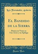 El Bandido de la Sierra: Drama en Verso en Tres Actos y un Epílogo (Classic Reprint)