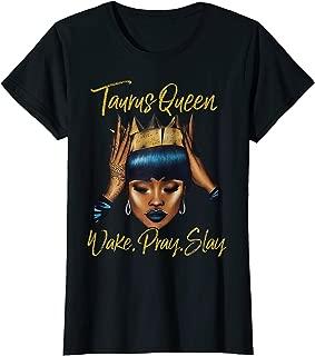 Womens Taurus Queen Wake Pray Slay Clothing for Black Queen T-Shirt