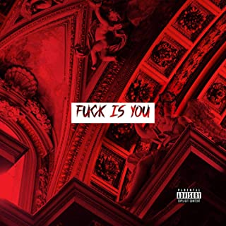 Fuck Is You [Explicit]