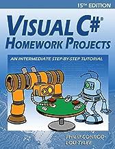 Visual C# Homework Projects: An Intermediate Step-By-Step Tutorial