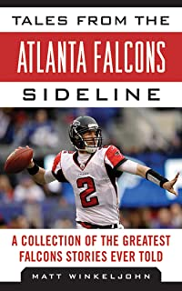 Tales from the Atlanta Falcons Sideline: A Collection of the Greatest Falcons Stories Ever Told