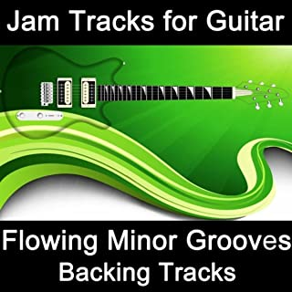 Jam Tracks for Guitar: Flowing Minor Grooves (Backing Tracks)