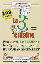 La troisième cuisine - 198 recettes pour suivre le regime hypotoxique du docteur jean seignalet: 198 recettes pour suivre le régime hypotoxique du docteur Jean Seignalet (Ecologie humaine)