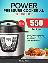 Power Pressure Cooker XL Cookbook: 550 Quick, Easy and Delicious Power Pressure Cooker XL Recipes For Your Whole Family. (2019 Edition)