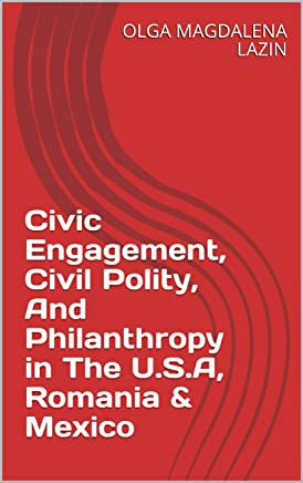 Civic Engagement, Civil Polity, And Philanthropy in The U.S.A, Romania & Mexico