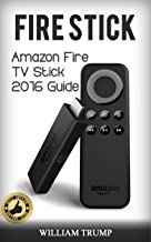 Fire Stick: Fire TV Stick 2016 Guide (Fire TV Stick User Guide, Streaming Devices, How To Use Fire Stick, Amazon Echo, Unlimited) (Fire TV Stick User Guide, ... To Use Fire Stick, Echo, Unlimited Book 1)
