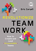 Revolutionize Teamwork: How to Create and Lead Accountable Teams (Ignite Reads)