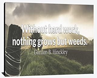 Without Hard Work Nothing Grows But Weeds Gordon B Hinckley Relentless Overcome Strive Success Wood Wall Art Print Photo Image Decor
