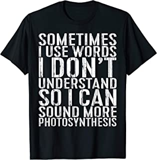 Sometimes I Use Words I Don't Understand T-Shirt