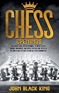 Chess Openings: The Ultimate Guide, also for Beginners, to Unlock the Best Modern, Fundamental, and Logical Strategies and...