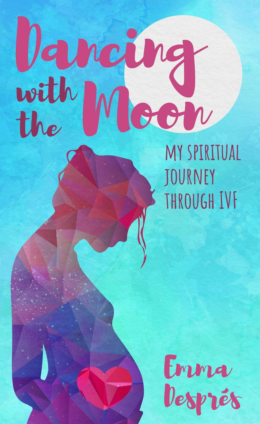 Dancing With The Moon: My Spiritual Journey Through IVF