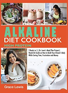 Alkaline Diet Cookbook High Protein: 2 Books in 1 Dr. Lewis's Meal Plan Project Hands-On Guide on How to Build Your Dream'...
