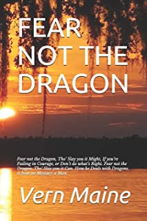 FEAR NOT THE DRAGON: Fear not the Dragon,  Tho' Slay you it Might, If you're Failing in Courage, or  Don't do what's Righ...