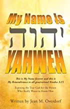 My Name is Yahweh: This is My Name forever and this is My Remembrance to all generations! Exodus 3:15