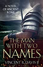 The Man With Two Names: A Novel of Ancient Rome (The Sertorius Scrolls Series) (Volume 1)