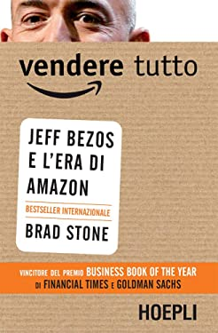 Vendere tutto: Jeff Bezos e l'era di Amazon (Italian Edition)
