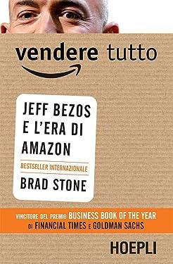 Vendere tutto: Jeff Bezos e l'era di Amazon (Italian Edition)