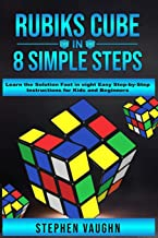 Rubiks Cube In 8 Simple Steps - Learn The Solution Fast In Eight Easy Step-By-Step Instructions For Kids And Beginners
