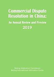 Commercial Dispute Resolution in China: An Annual Review and Preview 2019